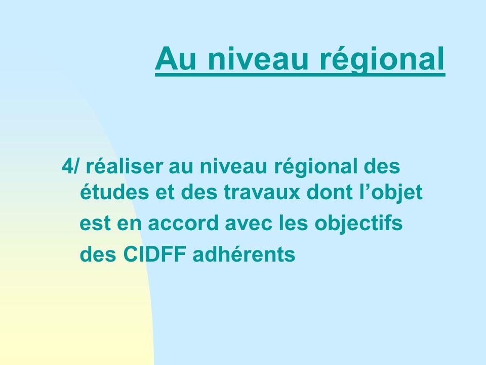 Au niveau régional 4/ réaliser au niveau régional des études et des travaux dont l'objet est en accord avec les objectifs des CIDFF adhérents