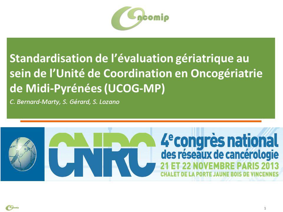 Cliquez pour modifier le style du titre Standardisation de l'évaluation gériatrique au sein de l'Unité de Coordination en Oncogériatrie de Midi-Pyrénées (UCOG-MP) C.