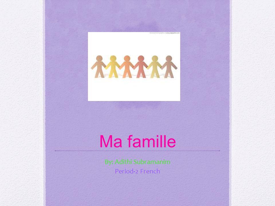 Bonjour je vais vous presenter ma famille