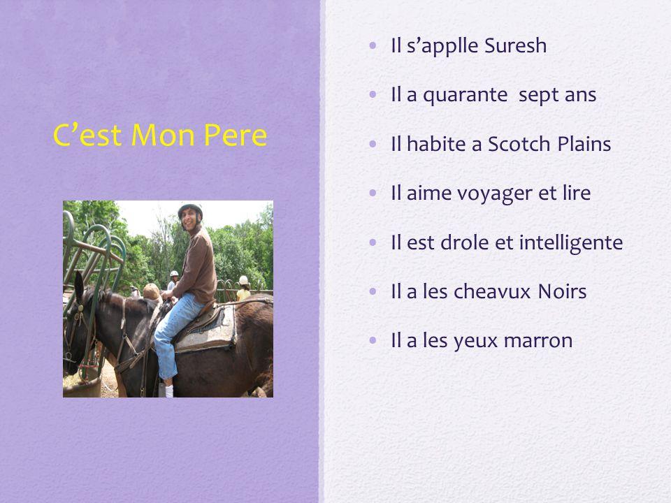 C'est Mon Pere Il s'applle Suresh Il a quarante sept ans Il habite a Scotch Plains Il aime voyager et lire Il est drole et intelligente Il a les cheavux Noirs Il a les yeux marron