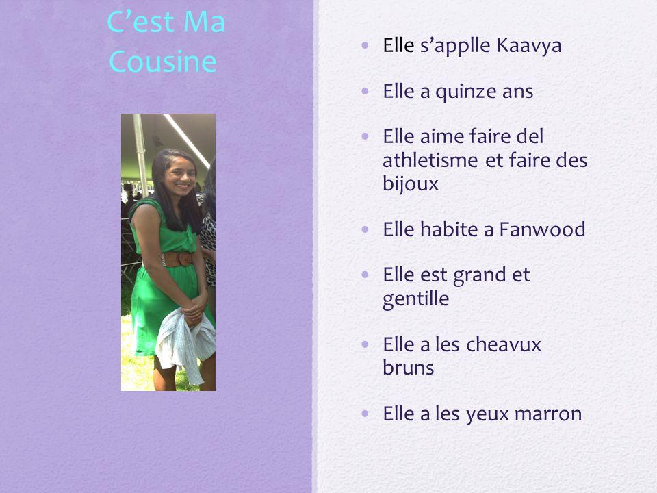 C'est Ma Cousine Elle s'applle Kaavya Elle a quinze ans Elle aime faire del athletisme et faire des bijoux Elle habite a Fanwood Elle est grand et gentille Elle a les cheavux bruns Elle a les yeux marron