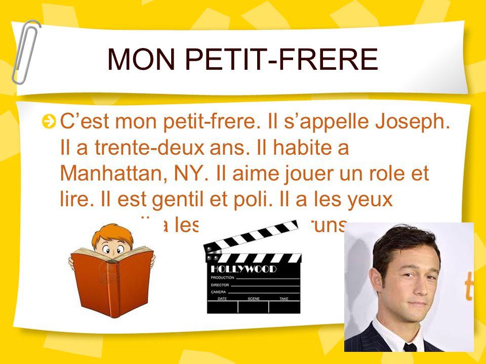 MON PETIT-FRERE C'est mon petit-frere. Il s'appelle Joseph. Il a trente-deux ans. Il habite a Manhattan, NY. Il aime jouer un role et lire. Il est gen
