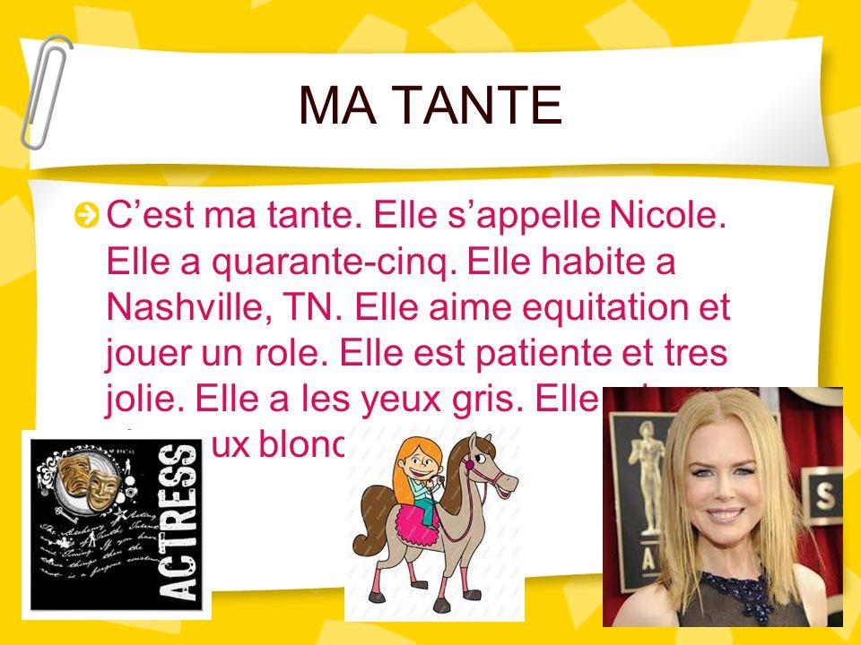 MA TANTE C'est ma tante. Elle s'appelle Nicole. Elle a quarante-cinq. Elle habite a Nashville, TN. Elle aime equitation et jouer un role. Elle est pat