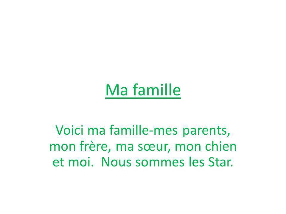 Ma famille Voici ma famille-mes parents, mon frère, ma sœur, mon chien et moi. Nous sommes les Star.