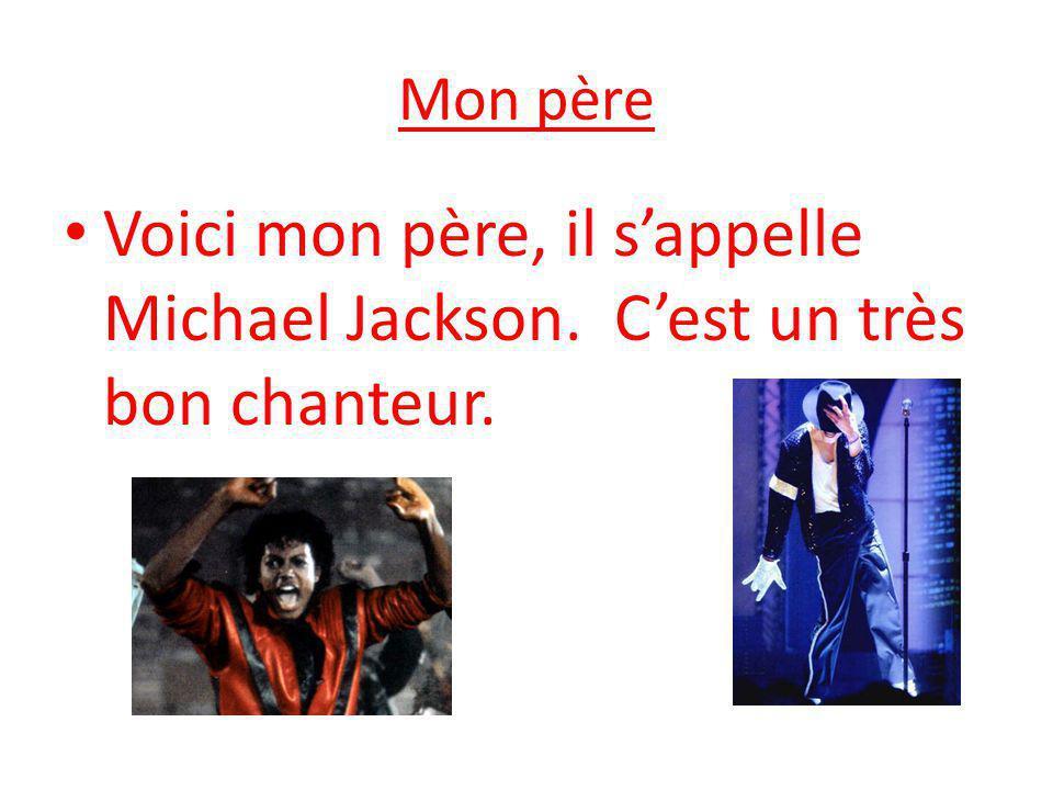 Mon père Voici mon père, il s'appelle Michael Jackson. C'est un très bon chanteur.