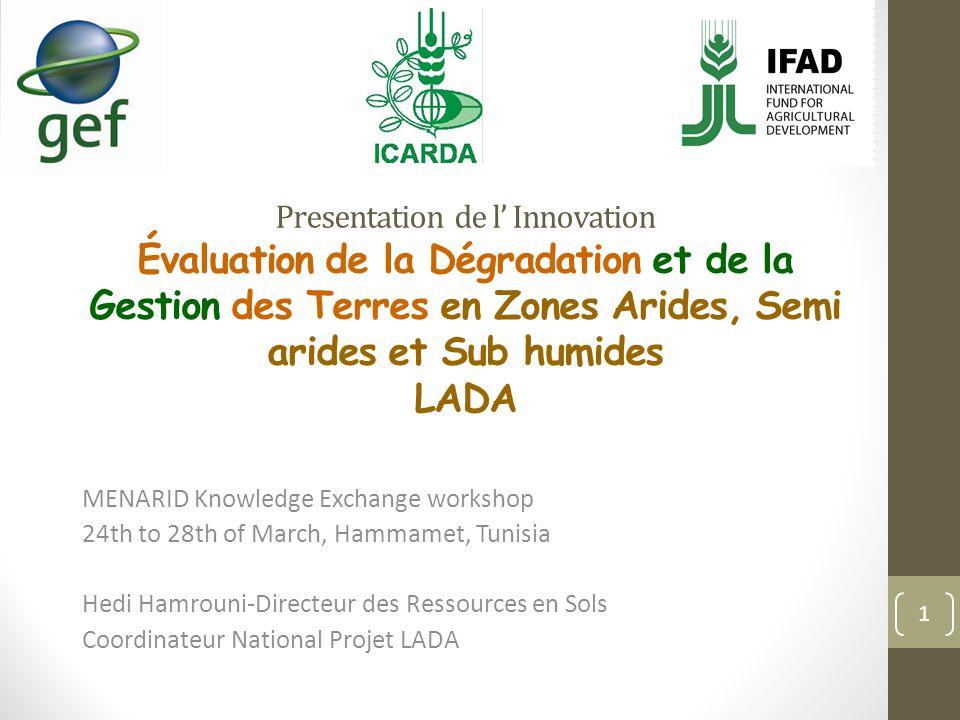 Presentation de l' Innovation Évaluation de la Dégradation et de la Gestion des Terres en Zones Arides, Semi arides et Sub humides LADA MENARID Knowle