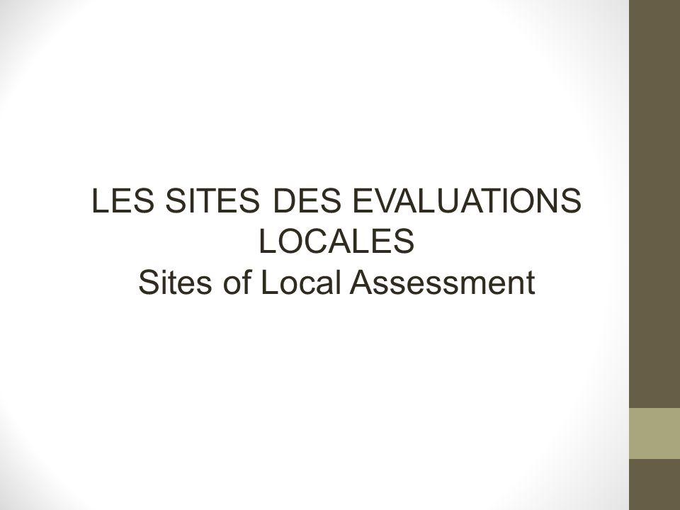 LES SITES DES EVALUATIONS LOCALES Sites of Local Assessment