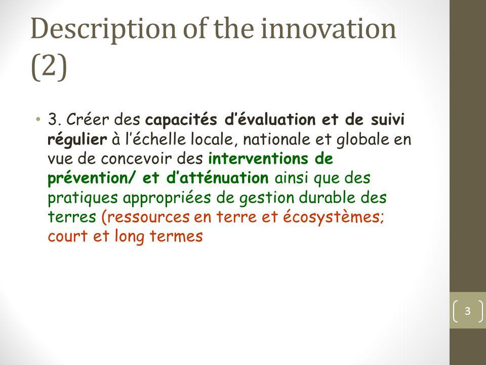 Description of the innovation (2) 3. Créer des capacités d'évaluation et de suivi régulier à l'échelle locale, nationale et globale en vue de concevoi