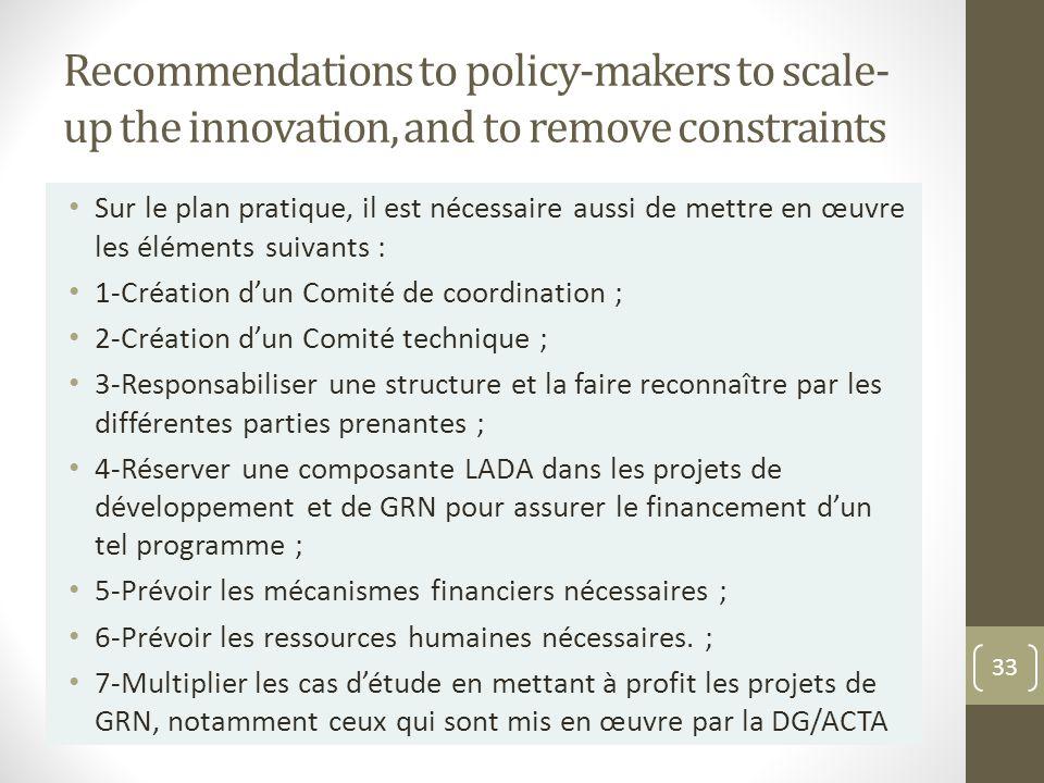 Recommendations to policy-makers to scale- up the innovation, and to remove constraints Sur le plan pratique, il est nécessaire aussi de mettre en œuv