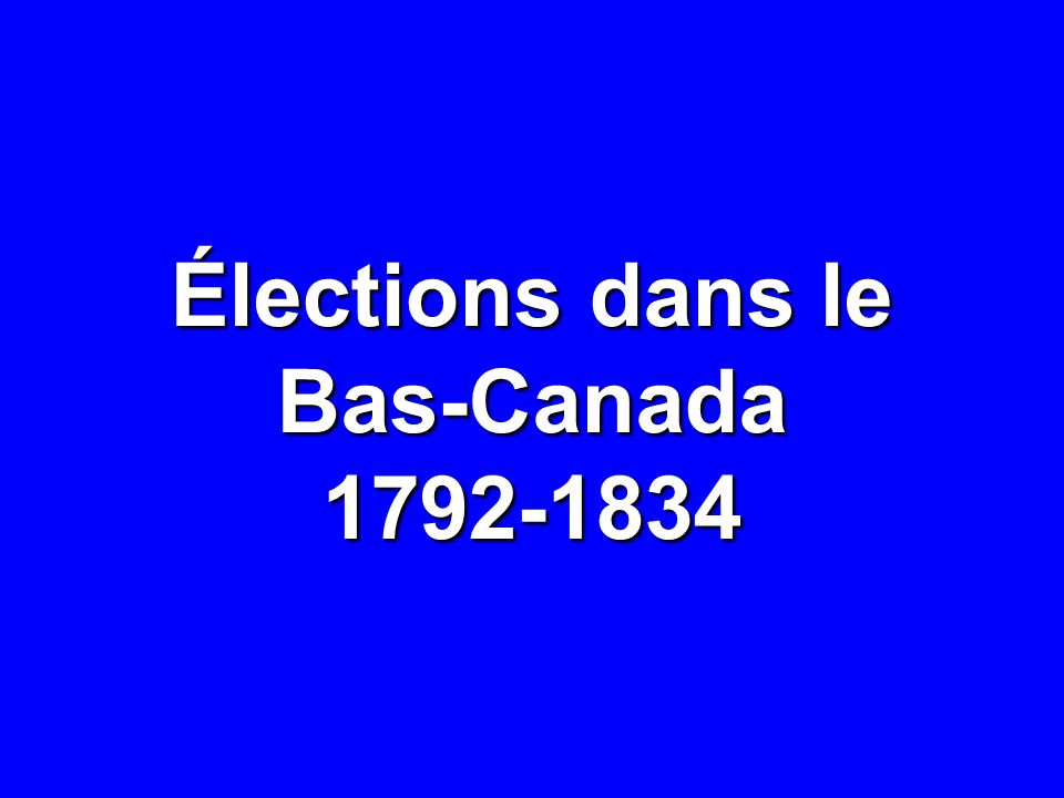 NOVEMBRE 1834: DÉPUTÉS ÉLUS Québec T.-R.