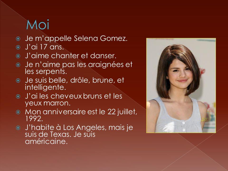  Je m'appelle Selena Gomez.  J'ai 17 ans.  J'aime chanter et danser.  Je n'aime pas les araignées et les serpents.  Je suis belle, drôle, brune,