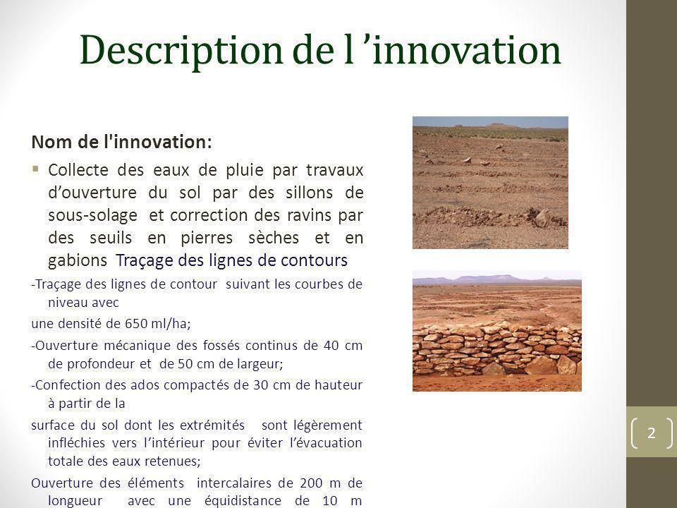 Description de l 'innovation Emplacement: Hauts Plateaux de l'oriental ( 3 Provinces : Taourirt, Jerada et Figuig avec 11communes rurales ) Superficie concernée par l innovation : 9200 ha sur huits communes rurales (2006-2012) 3