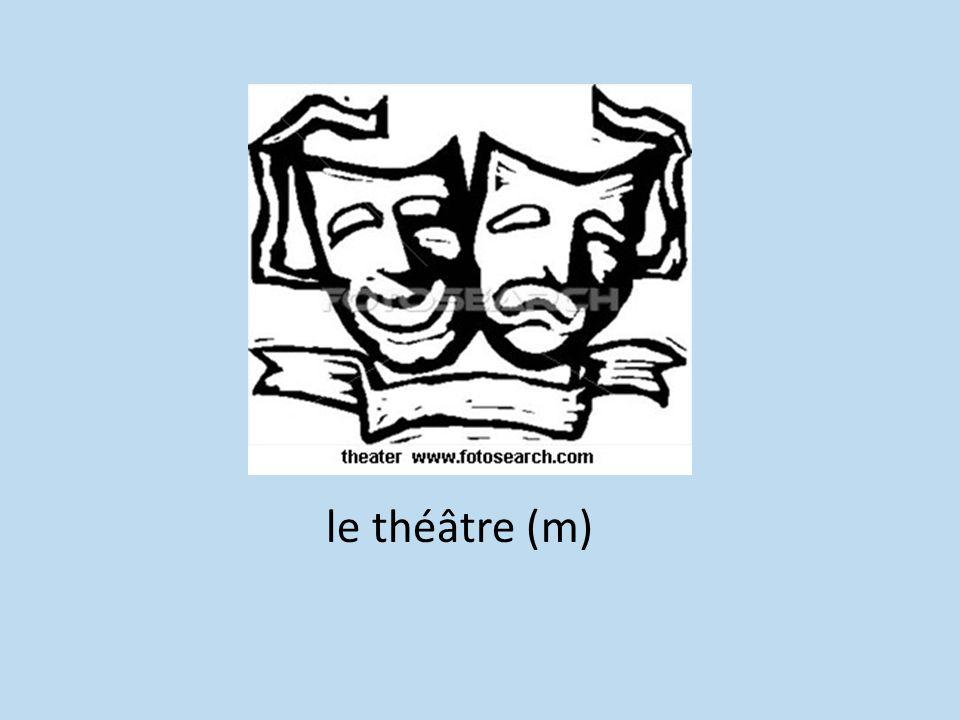 le théâtre (m)