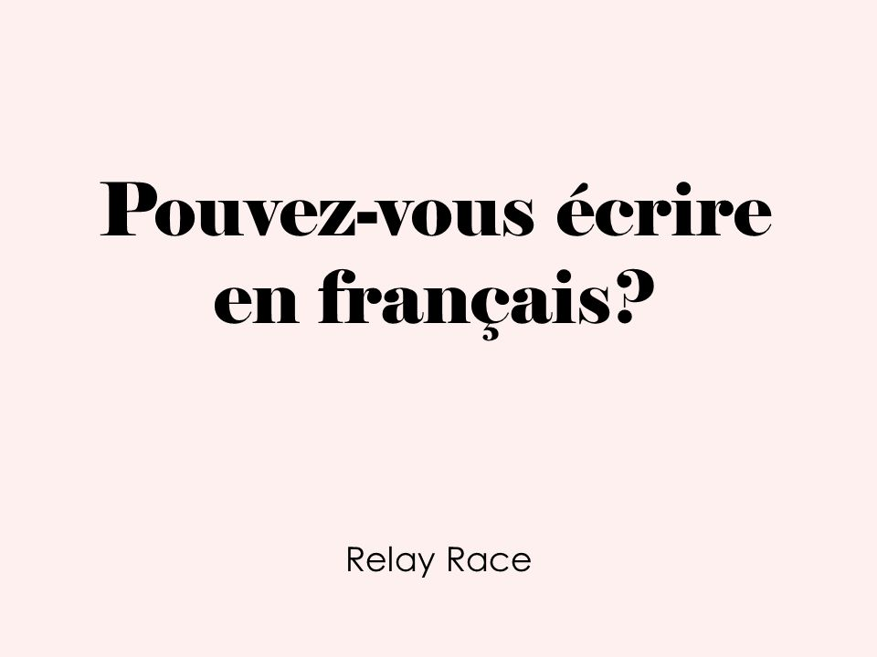 Pouvez-vous écrire en français Relay Race