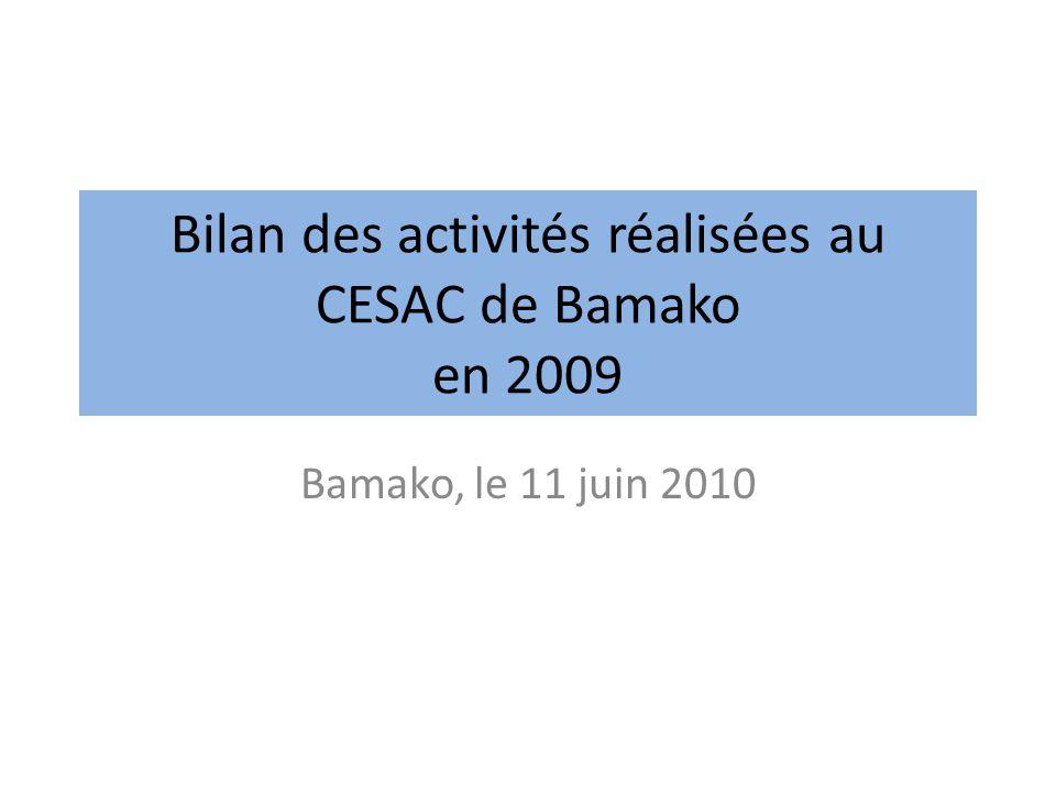 Bilan des activités réalisées au CESAC de Bamako en 2009 Bamako, le 11 juin 2010