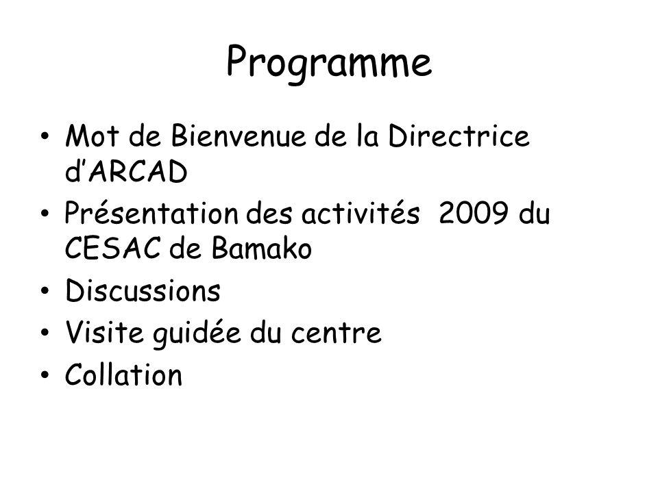 Programme Mot de Bienvenue de la Directrice d'ARCAD Présentation des activités 2009 du CESAC de Bamako Discussions Visite guidée du centre Collation