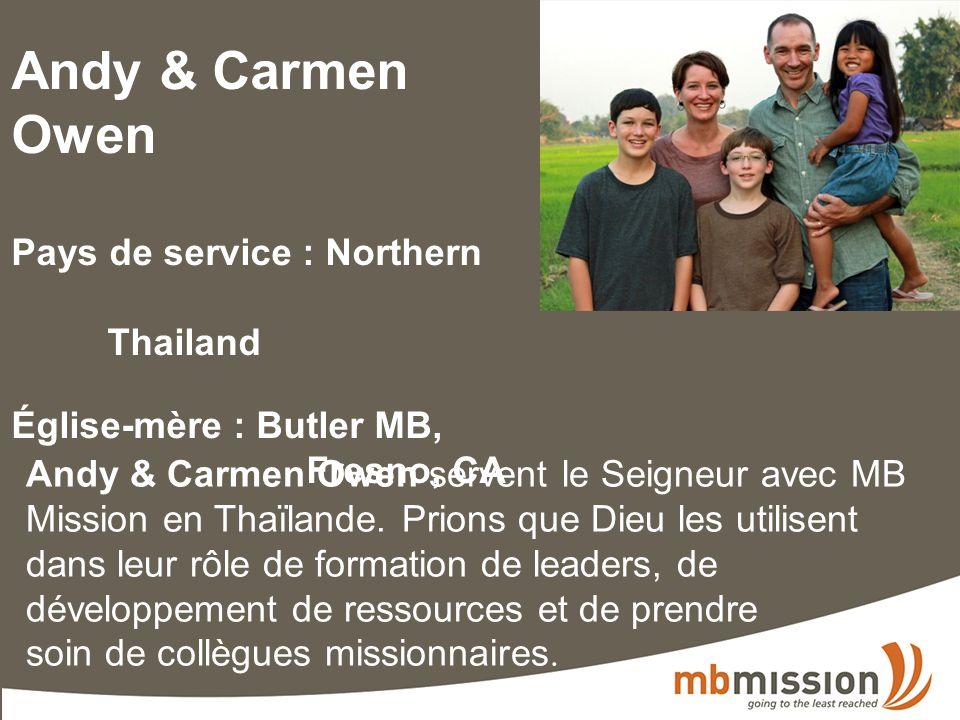 Andy & Carmen Owen Pays de service : Northern Thailand Église-mère : Butler MB, Fresno, CA Andy & Carmen Owen servent le Seigneur avec MB Mission en Thaïlande.