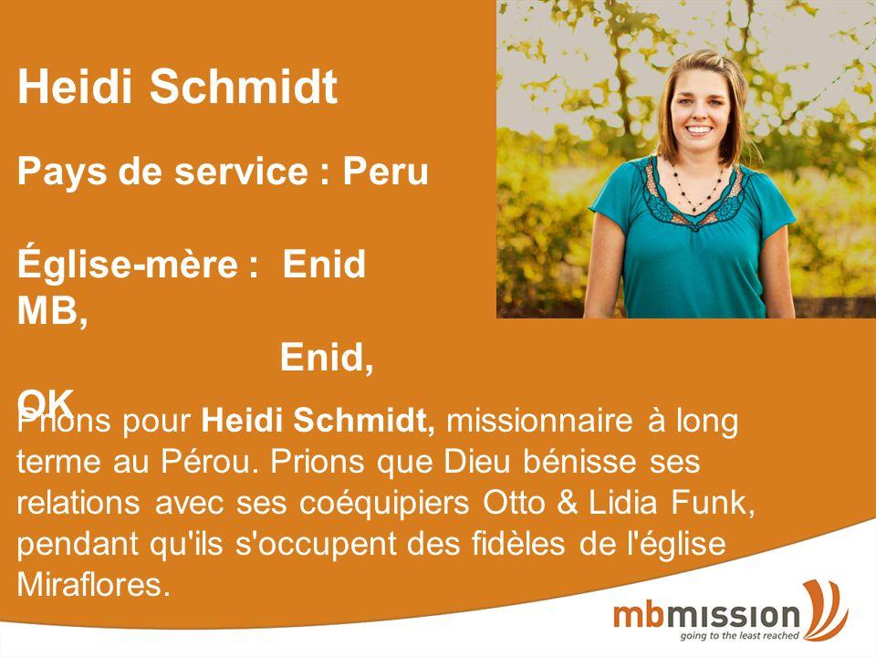 Heidi Schmidt Pays de service : Peru Église-mère : Enid MB, Enid, OK Prions pour Heidi Schmidt, missionnaire à long terme au Pérou.