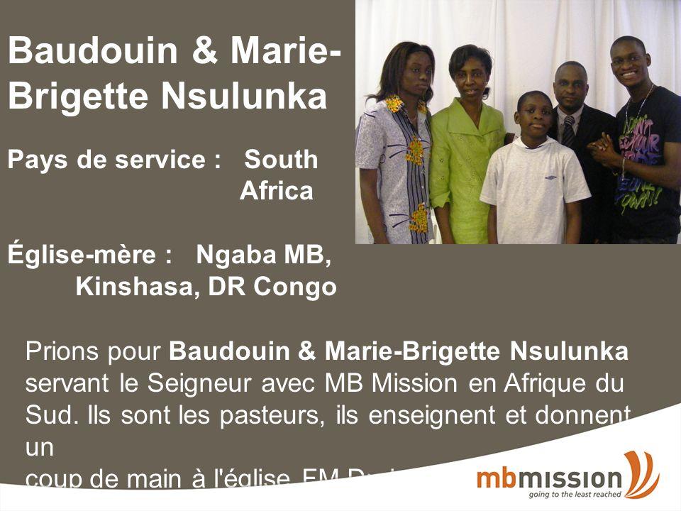 Baudouin & Marie- Brigette Nsulunka Pays de service : South Africa Église-mère : Ngaba MB, Kinshasa, DR Congo Prions pour Baudouin & Marie-Brigette Nsulunka servant le Seigneur avec MB Mission en Afrique du Sud.