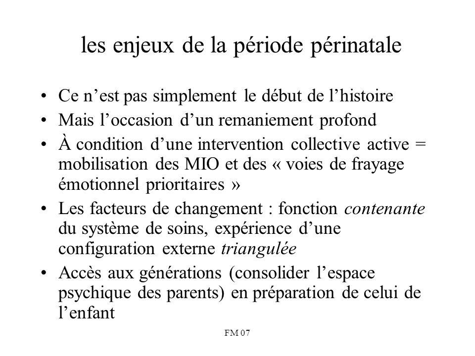 FM 07 les enjeux de la période périnatale Ce n'est pas simplement le début de l'histoire Mais l'occasion d'un remaniement profond À condition d'une in