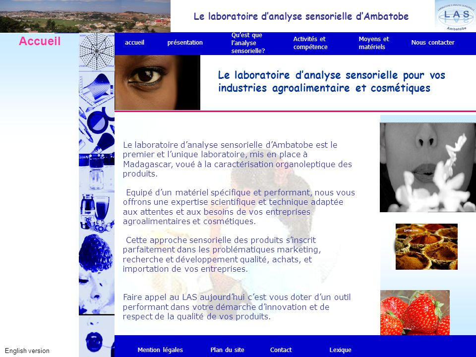 Le laboratoire d'analyse sensorielle d'Ambatobe est le premier et l'unique laboratoire, mis en place à Madagascar, voué à la caractérisation organoleptique des produits.