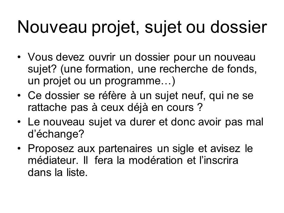 Nouveau projet, sujet ou dossier Vous devez ouvrir un dossier pour un nouveau sujet.