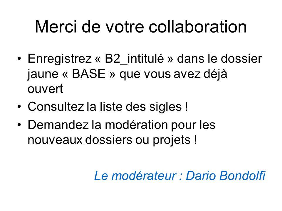 Merci de votre collaboration Enregistrez « B2_intitulé » dans le dossier jaune « BASE » que vous avez déjà ouvert Consultez la liste des sigles ! Dema