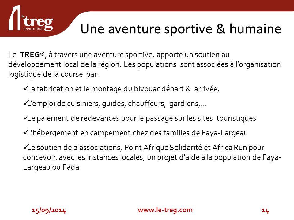 Une aventure sportive & humaine 15/09/201414www.le-treg.com Le TREG®, à travers une aventure sportive, apporte un soutien au développement local de la région.