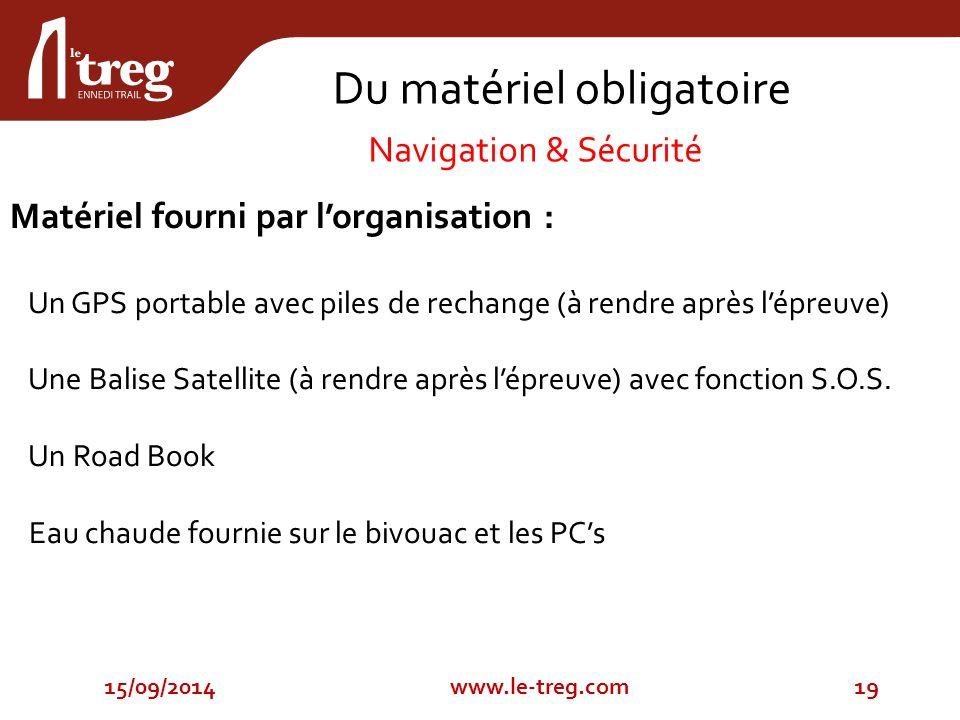 15/09/201419www.le-treg.com Matériel fourni par l'organisation : Un GPS portable avec piles de rechange (à rendre après l'épreuve) Une Balise Satellite (à rendre après l'épreuve) avec fonction S.O.S.