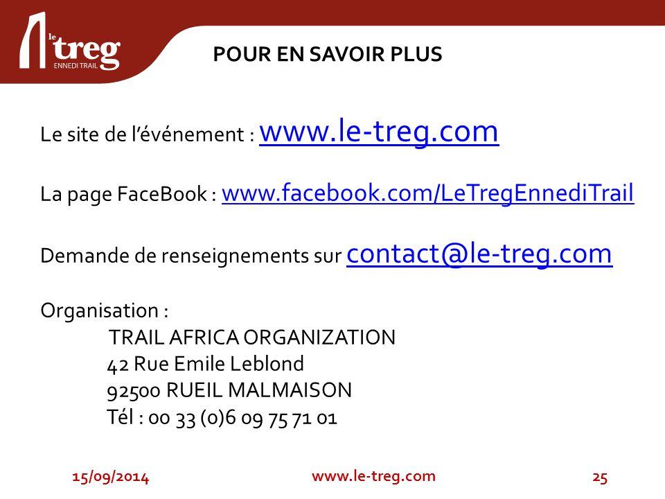 15/09/201425www.le-treg.com POUR EN SAVOIR PLUS Le site de l'événement : www.le-treg.com www.le-treg.com La page FaceBook : www.facebook.com/LeTregEnnediTrail www.facebook.com/LeTregEnnediTrail Demande de renseignements sur contact@le-treg.com contact@le-treg.com Organisation : TRAIL AFRICA ORGANIZATION 42 Rue Emile Leblond 92500 RUEIL MALMAISON Tél : 00 33 (0)6 09 75 71 01