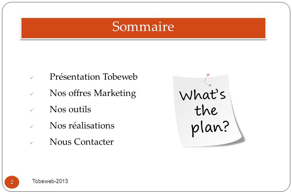 Sommaire Tobeweb-2013 2 Présentation Tobeweb Nos offres Marketing Nos outils Nos réalisations Nous Contacter