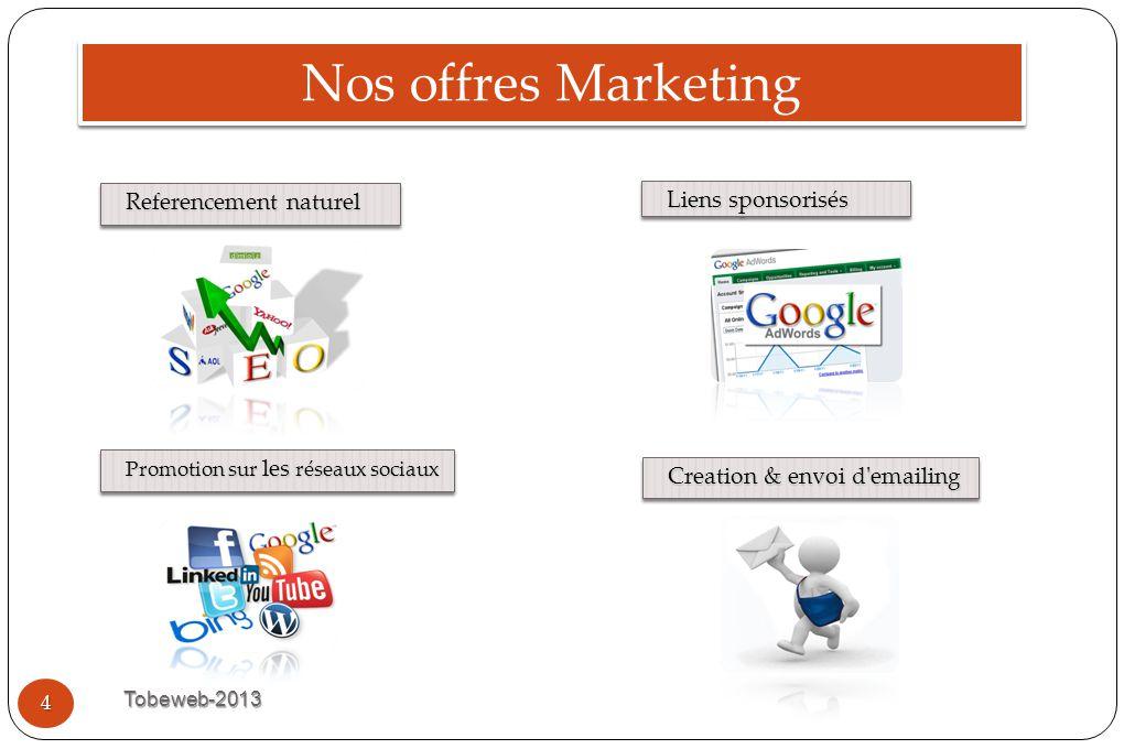 Nos offres Marketing Creation & envoi d'emailing Promotion sur les réseaux sociaux Referencement naturel Liens sponsorisés 4 Tobeweb-2013
