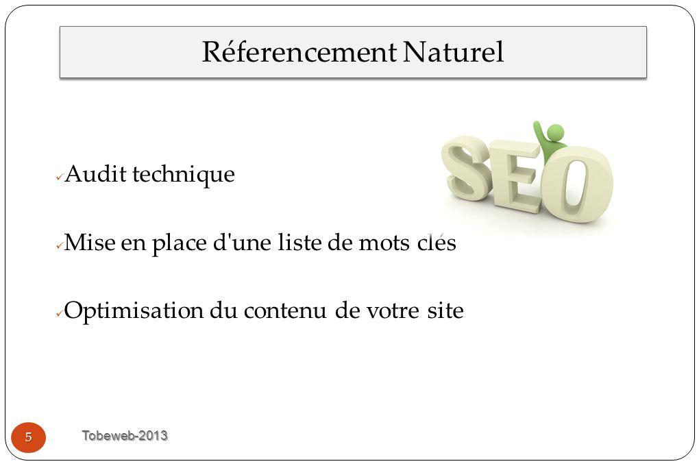 Réferencement Naturel Tobeweb-2013 Audit technique Mise en place d'une liste de mots clés Optimisation du contenu de votre site 5