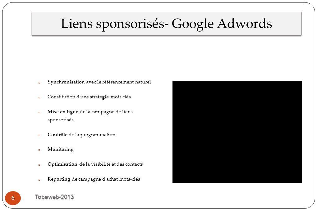 Liens sponsorisés- Google Adwords Tobeweb-2013 6  Synchronisation avec le référencement naturel  Constitution d'une stratégie mots clés  Mise en li