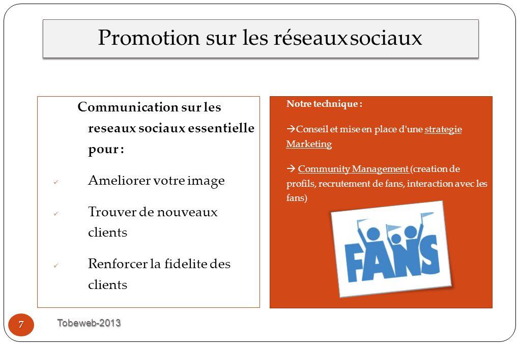 Promotion sur les réseaux sociaux Tobeweb-2013 7 Communication sur les reseaux sociaux essentielle pour : Ameliorer votre image Trouver de nouveaux cl