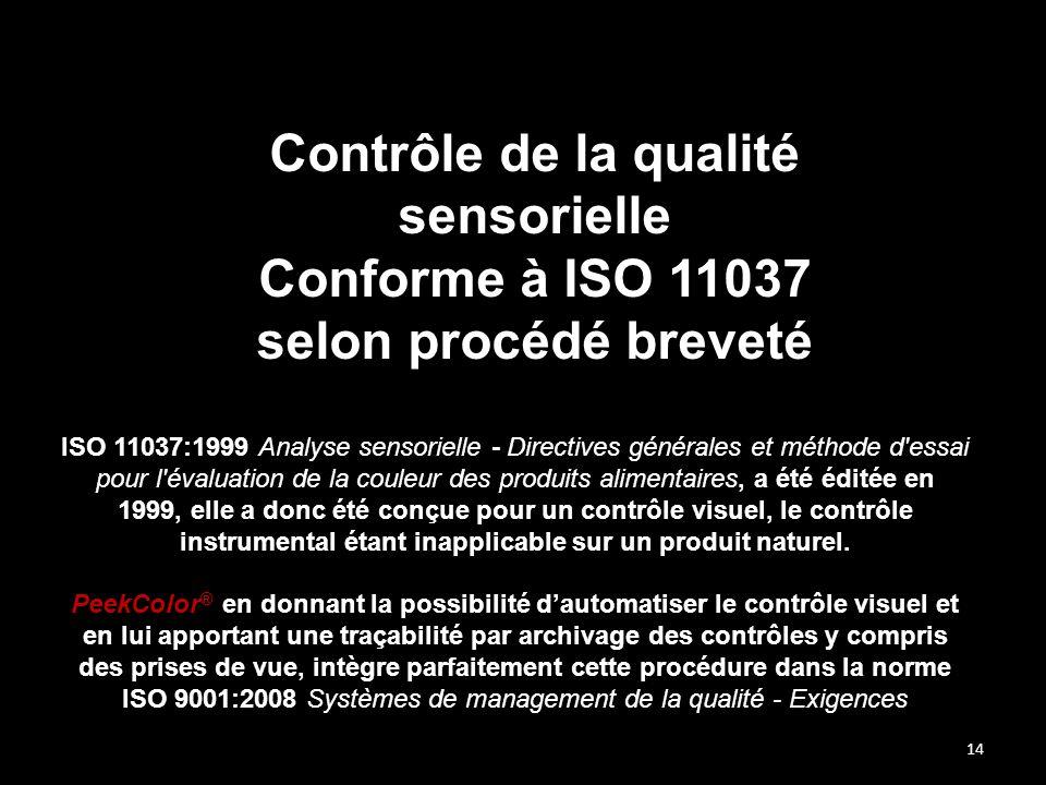 14 Contrôle de la qualité sensorielle Conforme à ISO 11037 selon procédé breveté ISO 11037:1999 Analyse sensorielle - Directives générales et méthode