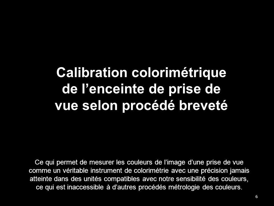 6 Calibration colorimétrique de l'enceinte de prise de vue selon procédé breveté Ce qui permet de mesurer les couleurs de l'image d'une prise de vue c
