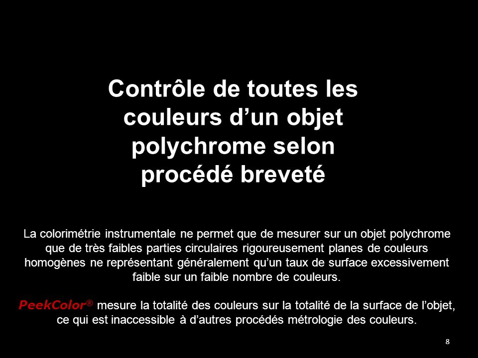 8 Contrôle de toutes les couleurs d'un objet polychrome selon procédé breveté La colorimétrie instrumentale ne permet que de mesurer sur un objet poly