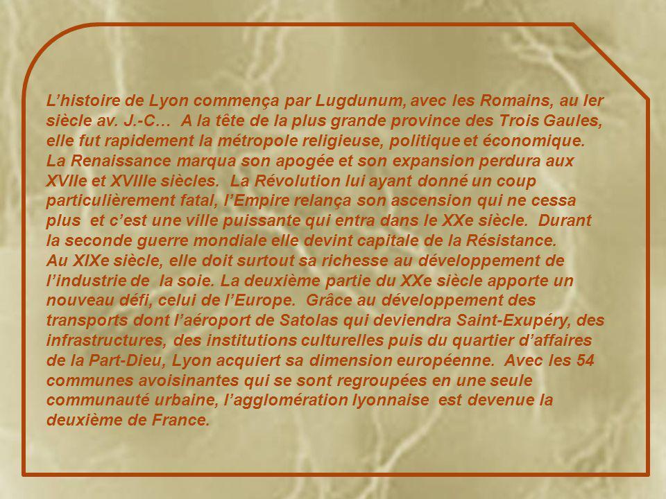 L'histoire de Lyon commença par Lugdunum, avec les Romains, au Ier siècle av.