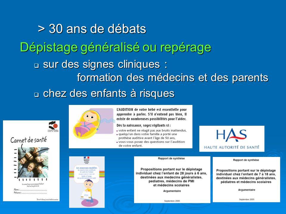 > 30 ans de débats > 30 ans de débats Dépistage généralisé ou repérage  sur des signes cliniques : formation des médecins et des parents  chez des e