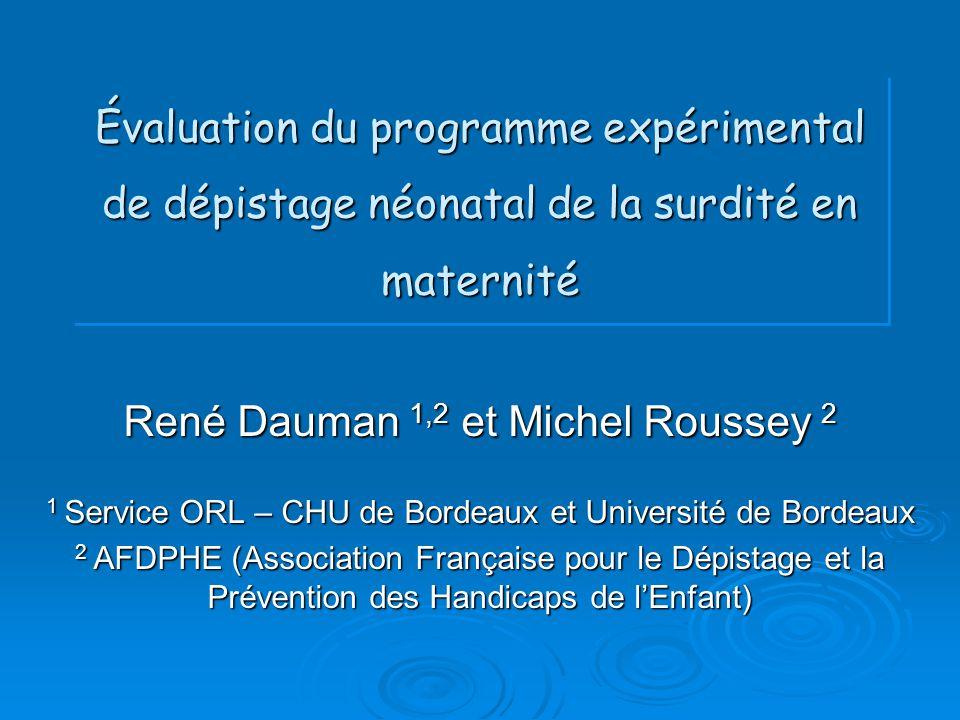 Évaluation du programme expérimental de dépistage néonatal de la surdité en maternité René Dauman 1,2 et Michel Roussey 2 1 Service ORL – CHU de Borde