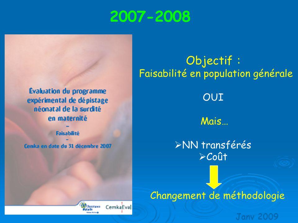 Objectif : Faisabilité en population générale OUI Mais…  NN transférés  Coût 2007-2008 Changement de méthodologie Janv 2009
