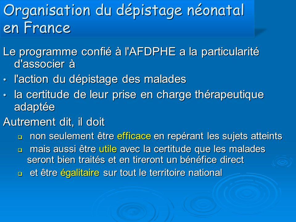 Organisation du dépistage néonatal en France Le programme confié à l'AFDPHE a la particularité d'associer à l'action du dépistage des malades l'action