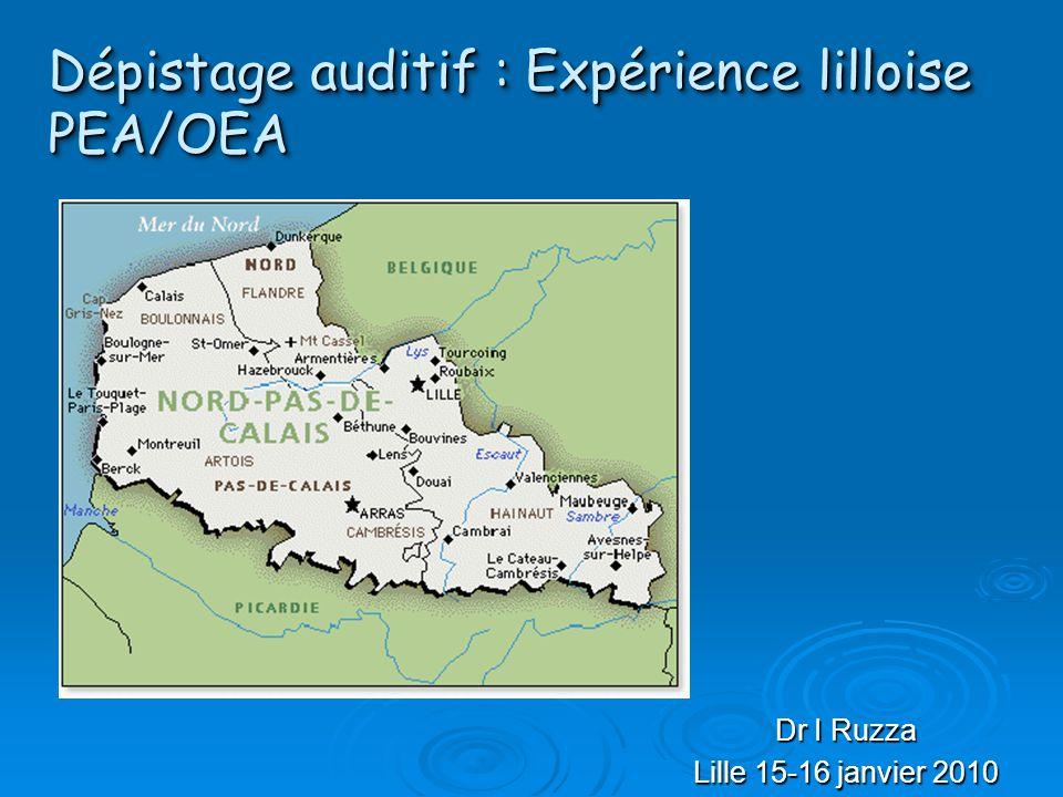 Dépistage auditif : Expérience lilloise PEA/OEA Dr I Ruzza Lille 15-16 janvier 2010