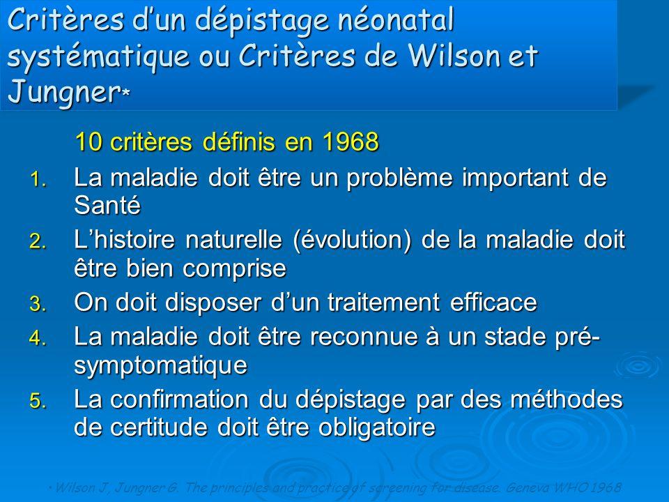 Critères d'un dépistage néonatal systématique ou Critères de Wilson et Jungner * 10 critères définis en 1968 1. La maladie doit être un problème impor
