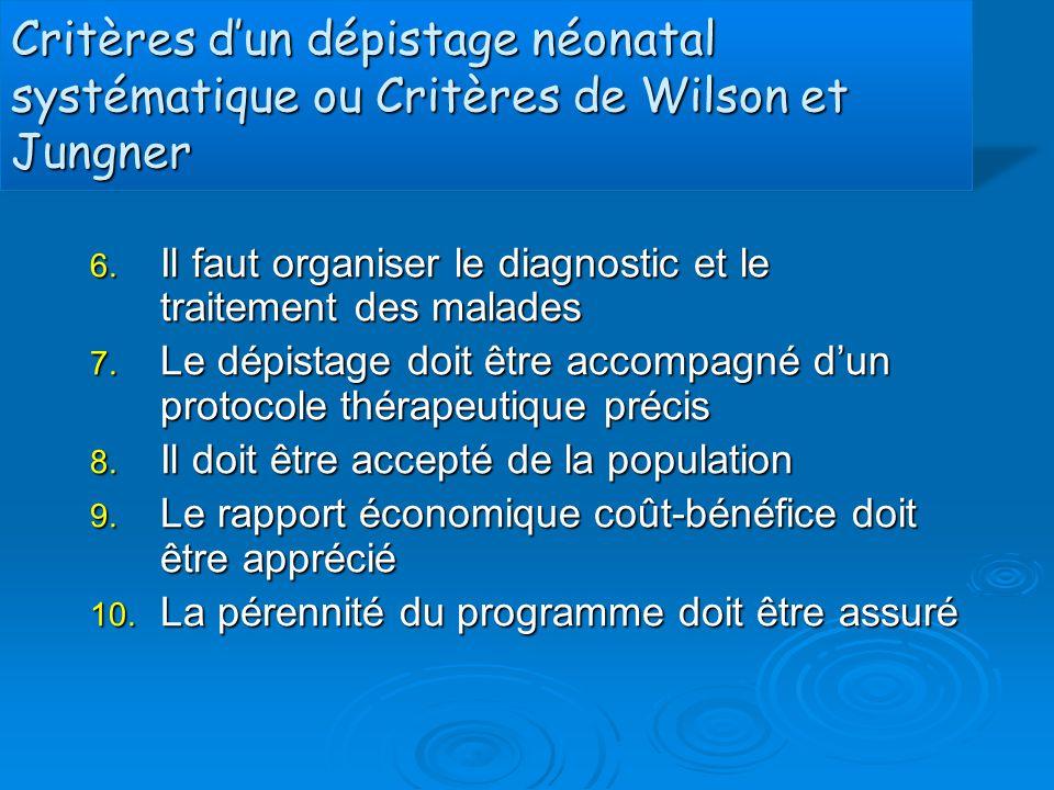 Critères d'un dépistage néonatal systématique ou Critères de Wilson et Jungner 6. Il faut organiser le diagnostic et le traitement des malades 7. Le d