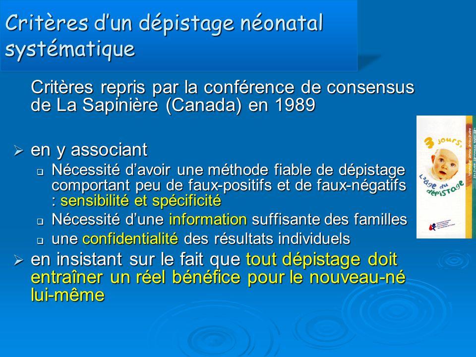 Critères d'un dépistage néonatal systématique Critères repris par la conférence de consensus de La Sapinière (Canada) en 1989  en y associant  Néces