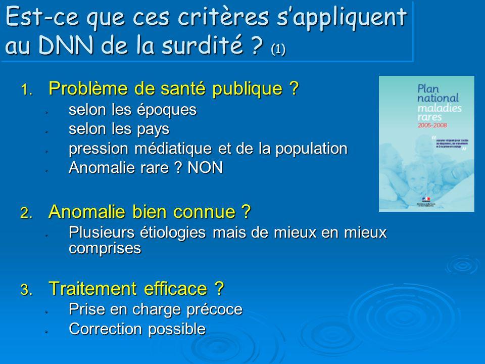 Est-ce que ces critères s'appliquent au DNN de la surdité ? (1) 1. Problème de santé publique ? selon les époques selon les époques selon les pays sel