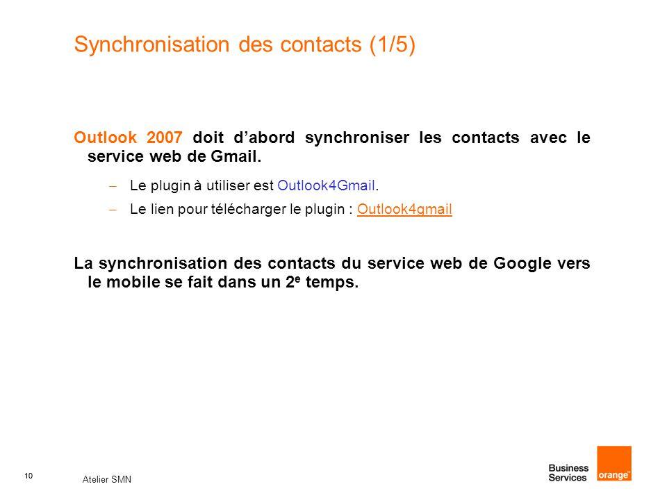 10 Atelier SMN 10 Synchronisation des contacts (1/5) Outlook 2007 doit d'abord synchroniser les contacts avec le service web de Gmail.