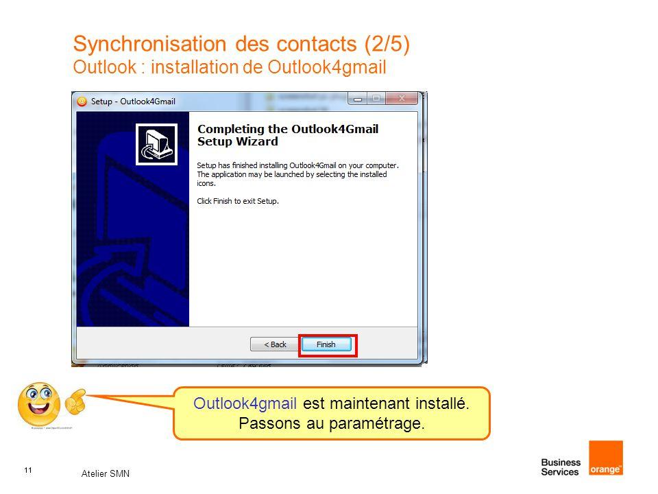 11 Atelier SMN 11 Synchronisation des contacts (2/5) Outlook : installation de Outlook4gmail 1 2 Outlook4gmail est maintenant installé. Passons au par